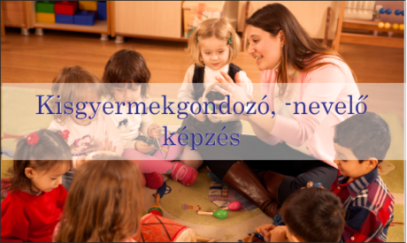 Kisgyermekgondozó, -nevelő képzés